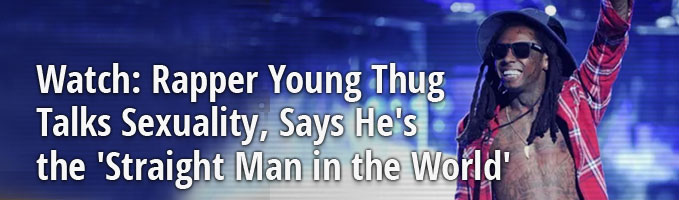 Watch: Rapper Young Thug Talks Sexuality, Says He's the 'Straight Man in the World'