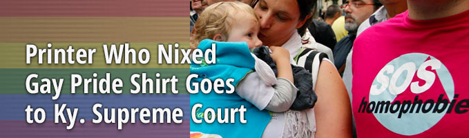 Printer Who Nixed Gay Pride Shirt Goes to Ky. Supreme Court