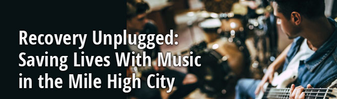 Recovery Unplugged: Saving Lives With Music in the Mile High City