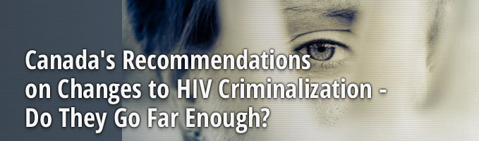Canada's Recommendations on Changes to HIV Criminalization - Do They Go Far Enough?