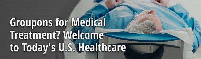 Groupons for Medical Treatment? Welcome to Today's U.S. Healthcare