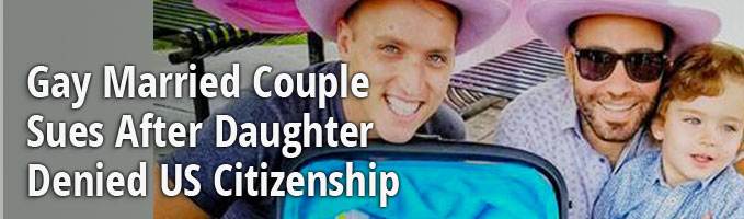 Gay Married Couple Sues After Daughter Denied US Citizenship