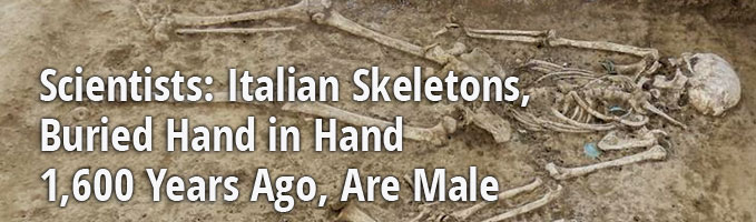 Scientists: Italian Skeletons, Buried Hand in Hand 1,600 Years Ago, Are Male