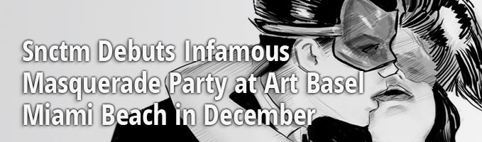 Snctm Debuts Infamous Masquerade Party at Art Basel Miami Beach in December