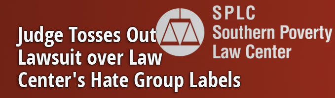 Judge Tosses Out Lawsuit over Law Center's Hate Group Labels