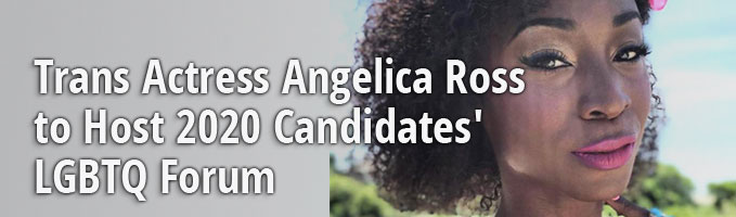 Trans Actress Angelica Ross to Host 2020 Candidates' LGBTQ Forum