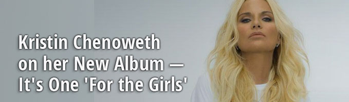 Kristin Chenoweth on her New Album — It's One 'For the Girls'
