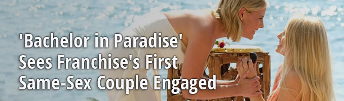 'Bachelor in Paradise' Sees Franchise's First Same-Sex Couple Engaged