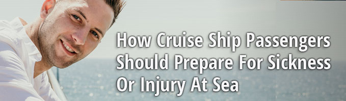 How Cruise Ship Passengers Should Prepare For Sickness Or Injury At Sea
