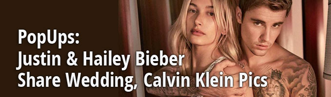 PopUps: Justin & Hailey Bieber Share Wedding, Calvin Klein Pics