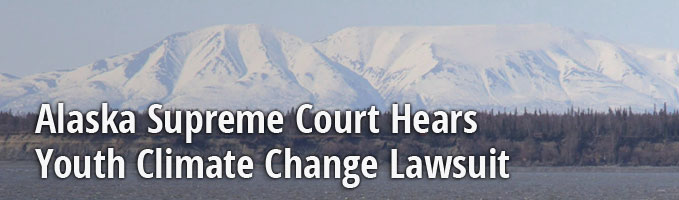 Alaska Supreme Court Hears Youth Climate Change Lawsuit