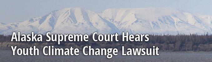 Alaska Supreme Court Hears Youth Climate Change Lawsuit