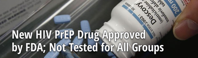 New HIV PrEP Drug Approved by FDA; Not Tested for All Groups