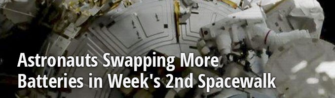 Astronauts Swapping More Batteries in Week's 2nd Spacewalk