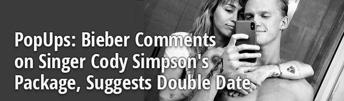 PopUps: Bieber Comments on Singer Cody Simpson's Package, Suggests Double Date