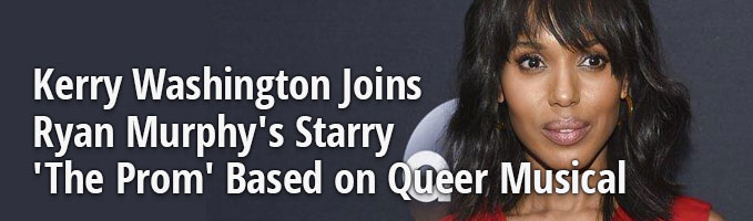 Kerry Washington Joins Ryan Murphy's Starry 'The Prom' Based on Queer Musical