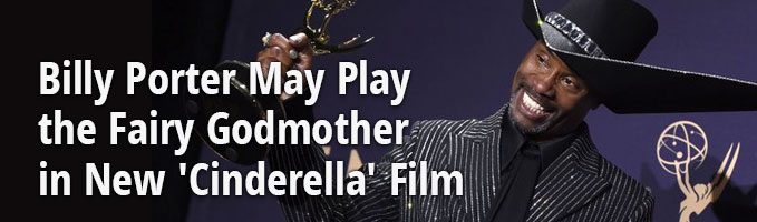 Billy Porter May Play the Fairy Godmother in New 'Cinderella' Film