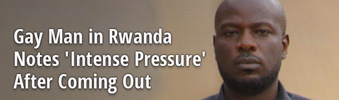 Gay Man in Rwanda Notes 'Intense Pressure' After Coming Out
