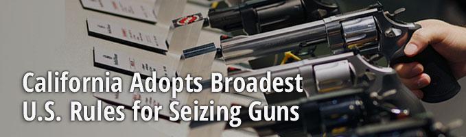 California Adopts Broadest U.S. Rules for Seizing Guns