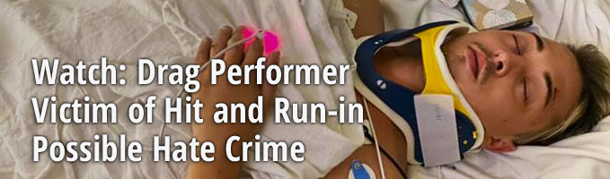 Watch: Drag Performer Victim of Hit and Run-in Possible Hate Crime
