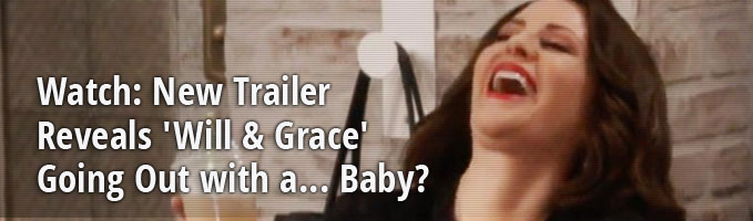 Watch: New Trailer Reveals 'Will & Grace' Going Out with a... Baby?