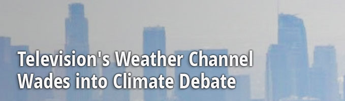 Television's Weather Channel Wades into Climate Debate