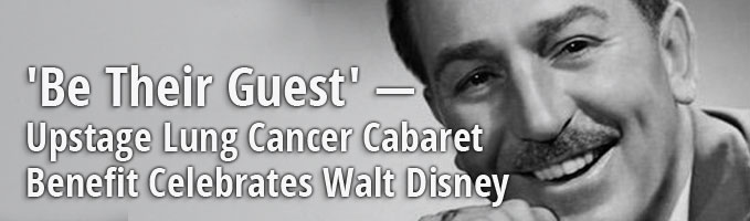 'Be Their Guest' — Upstage Lung Cancer Cabaret Benefit Celebrates Walt Disney