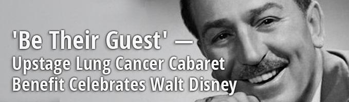 'Be Their Guest' — Upstage Lung Cancer Cabaret Benefit Celebrates Walt Disney