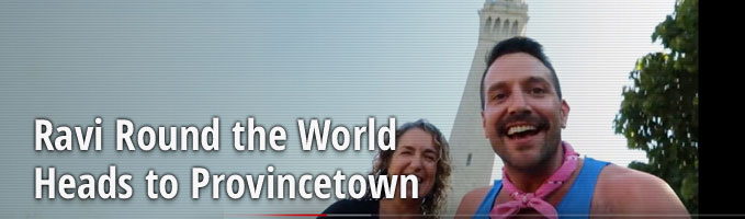 Ravi Round the World Heads to Provincetown