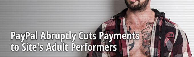 PayPal Abruptly Cuts Payments to Site's Adult Performers