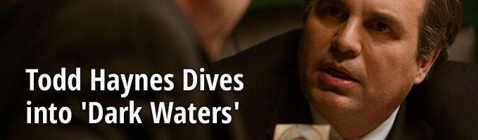 Todd Haynes Dives into 'Dark Waters'