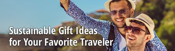 Sustainable Gift Ideas for Your Favorite Traveler