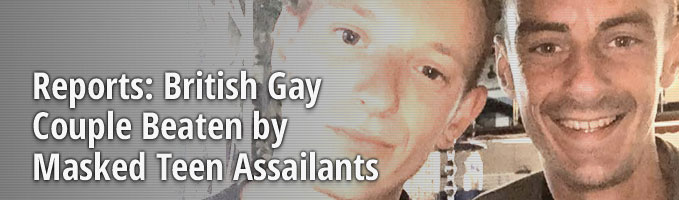 Reports: British Gay Couple Beaten by Masked Teen Assailants