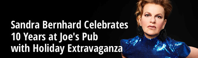 Sandra Bernhard Celebrates 10 Years at Joe's Pub with Holiday Extravaganza