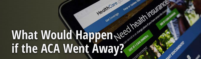 What Would Happen if the ACA Went Away?