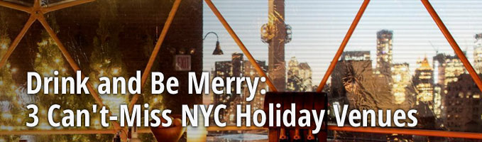 Drink and Be Merry: 3 Can't-Miss NYC Holiday Venues