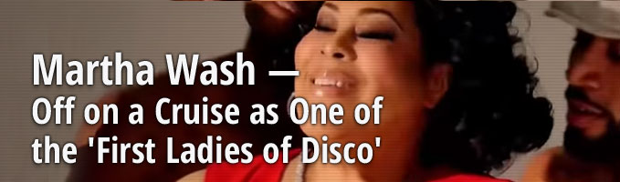 Martha Wash — Off on a Cruise as One of the 'First Ladies of Disco'