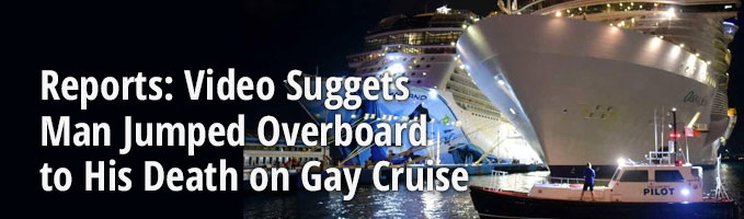 Reports: Video Suggets Man Jumped Overboard to His Death on Gay Cruise