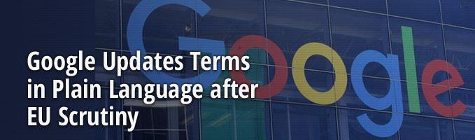 Google Updates Terms in Plain Language after EU Scrutiny