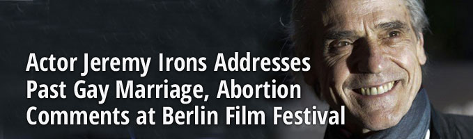 Actor Jeremy Irons Addresses Past Gay Marriage, Abortion Comments at Berlin Film Festival