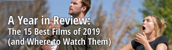 A Year in Review:  The 15 Best Films of 2019 (and Where to Watch Them)