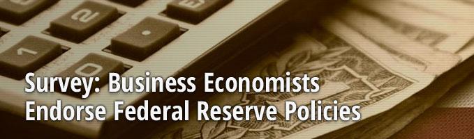 Survey: Business Economists Endorse Federal Reserve Policies