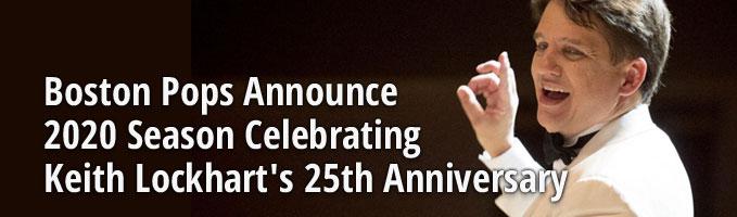 Boston Pops Announce 2020 Season Celebrating Keith Lockhart's 25th Anniversary