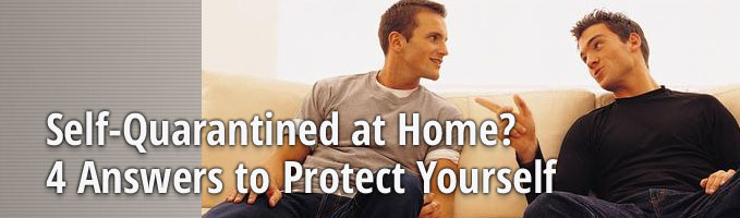 Self-Quarantined at Home? 4 Answers to Protect Yourself
