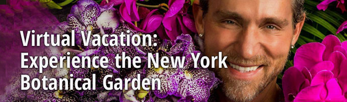 Virtual Vacation: Experience the New York Botanical Garden