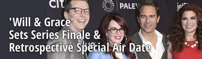 'Will & Grace' Sets Series Finale & Retrospective Special Air Date