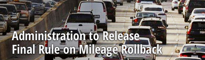 Administration to Release Final Rule on Mileage Rollback