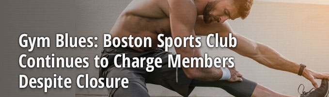 Gym Blues: Boston Sports Club Continues to Charge Members Despite Closure