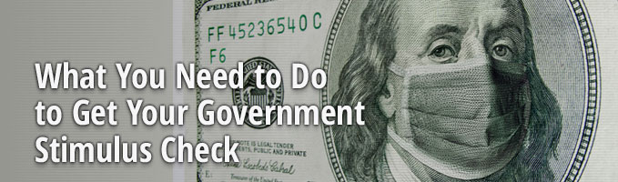 What You Need to Do to Get Your Government Stimulus Check