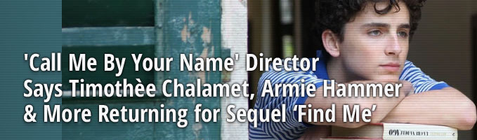 'Call Me By Your Name' Director Says Timothèe Chalamet, Armie Hammer & More Returning for Sequel 'Find Me'